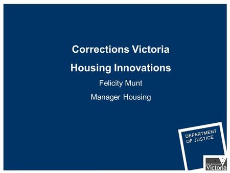 1 Corrections Victoria Housing Innovations Felicity Munt Manager Housing.