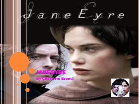 JANE EYRE By Charlotte Bront ë. JANE EYRE EDWARD ROCHESTER JANE EYRE BERTHA MASON & the theme of the double THEMES:  LOVE VS AUTONOMY LOVE VS AUTONOMY.
