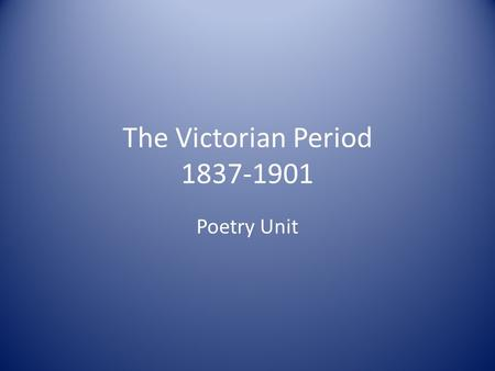 The Victorian Period 1837-1901 Poetry Unit. What was happening in society? The Industrial Revolution was growing stronger and stronger. – The rich were.