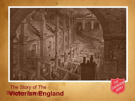 Victorian England The Story of The Salvation Army in Victorian England.