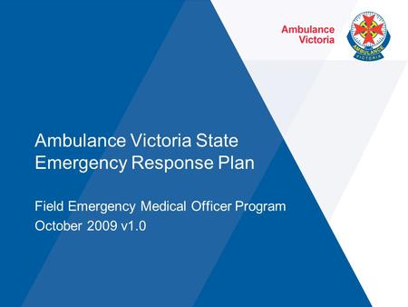 Ambulance Victoria State Emergency Response Plan Field Emergency Medical Officer Program October 2009 v1.0.