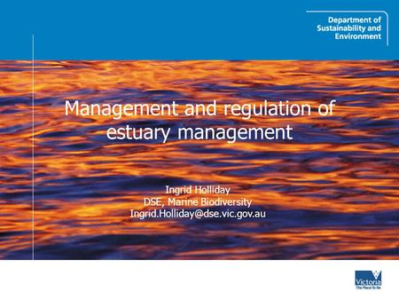 Management and regulation of estuary management Ingrid Holliday DSE, Marine Biodiversity
