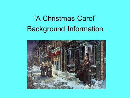 """A Christmas Carol"" Background Information. ""A Christmas Carol"" Written by Charles Dickens in 1843. Charles Dickens was born in England on February 7,"