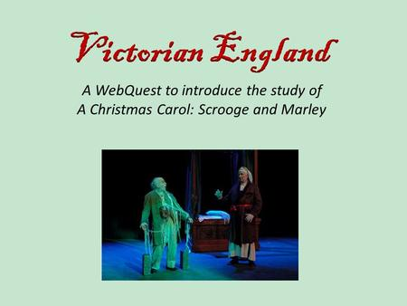 A WebQuest to introduce the study of A Christmas Carol: Scrooge and Marley.