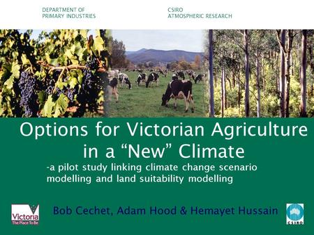 "DEPARTMENT OFCSIRO PRIMARY INDUSTRIESATMOSPHERIC RESEARCH Options for Victorian Agriculture in a ""New"" Climate -a pilot study linking climate change scenario."