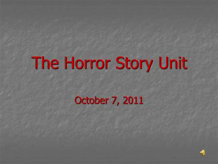 The Horror Story Unit October 7, 2011 Your Task Create an original horror story Create an original horror story The short story must be 2-3 pages in.