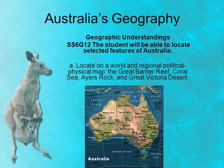 Australia's Geography Geographic Understandings SS6G12 The student will be able to locate selected features of Australia. a. Locate on a world and regional.