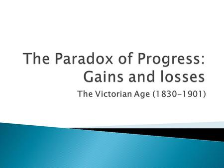 The Victorian Age (1830-1901).  Pivotal city of western civilization shifted from Paris in the 18th century to London in the 2nd half of 19th century.