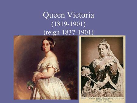 "Queen Victoria (1819-1901) (reign 1837-1901). The Victorian Age 1832-1901 ""The Victorian Age is one of strenuous activity and dynamic change, of ferment."