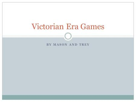BY MASON AND TREY Victorian Era Games. History of Victorian Games Some board games that children played during the Victorian era were already centuries.