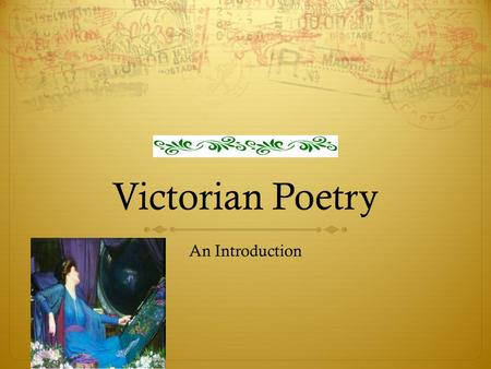 Victorian Poetry An Introduction. Some Facts  Literally the events in the age of the reign of Queen Victoria 1837-1901  Commonly associated with repression.