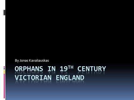 By Jonas Kavaliauskas. Background Info Victorian era in England  Victorian era in England was a time of great social evolution, technological advancements.