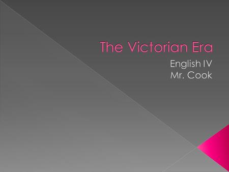 The Victorian Era English IV Mr. Cook.