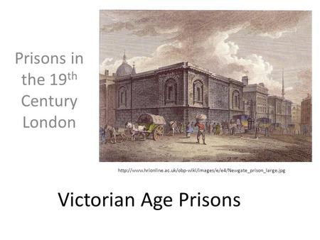 Victorian Age Prisons Prisons in the 19 th Century London