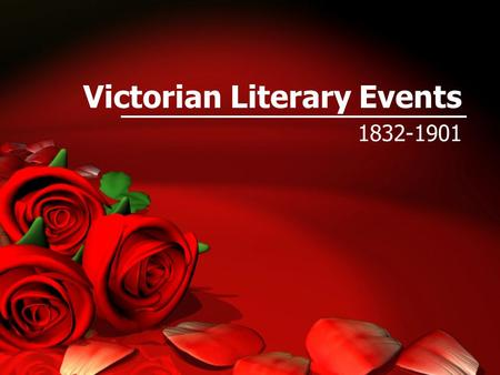 Victorian Literary Events 1832-1901. The Main Events Believed they lived in a time of change. They were correct. Victoria's long reign was during period.