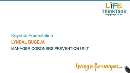 LYNDAL BUGEJA Keynote Presentation MANAGER CORONERS PREVENTION UNIT.