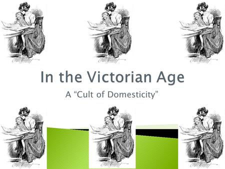 "A ""Cult of Domesticity"".  In English-speaking countries the period from about 1850 to 1901 is known as ""Victorian Age""  The expression refers not only."