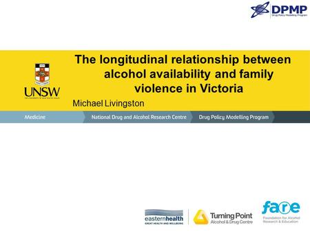 The longitudinal relationship between alcohol availability and family violence in Victoria Michael Livingston.