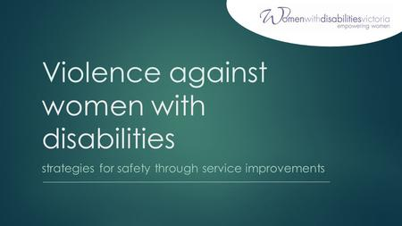 Violence against women with disabilities strategies for safety through service improvements.