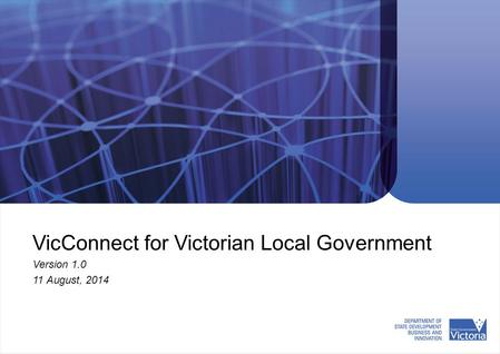 VicConnect for Victorian Local Government Version 1.0 11 August, 2014.