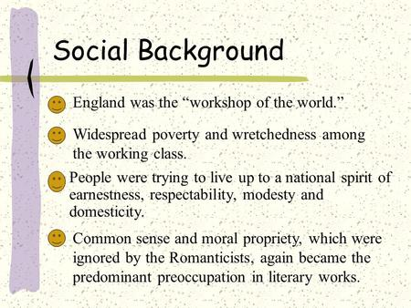 "Social Background England was the ""workshop of the world."""