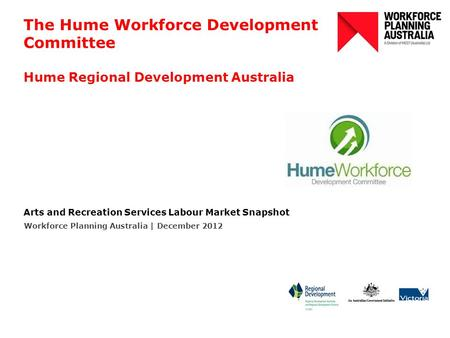 The Hume Workforce Development Committee Hume Regional Development Australia Arts and Recreation Services Labour Market Snapshot Workforce Planning Australia.