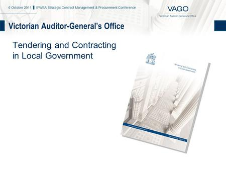 Victorian Auditor-General's Office Tendering and Contracting in Local Government 6 October 2011 ▌ IPWEA Strategic Contract Management & Procurement Conference.