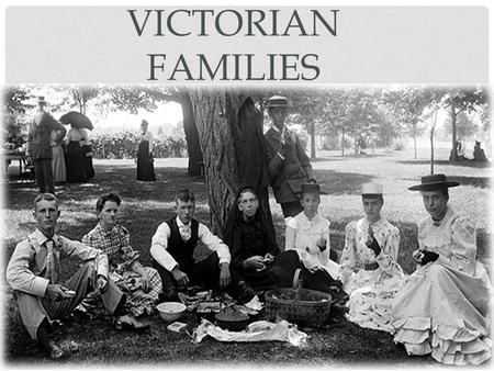 VICTORIAN FAMILIES. POOR AND WORKING FAMILIES The bigger number of families lived in small apartments. Some no bigger than one room. Sometimes two or.