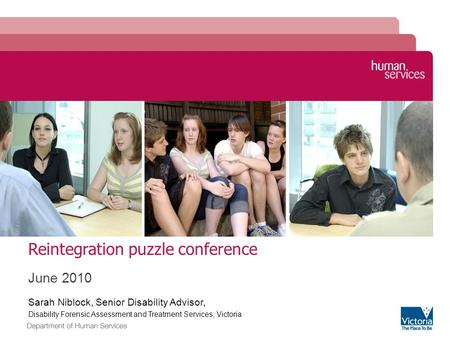 Reintegration puzzle conference June 2010 Sarah Niblock, Senior Disability Advisor, Disability Forensic Assessment and Treatment Services, Victoria Image.