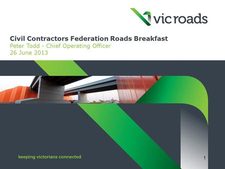 Civil Contractors Federation Roads Breakfast Peter Todd - Chief Operating Officer 26 June 2013 1.