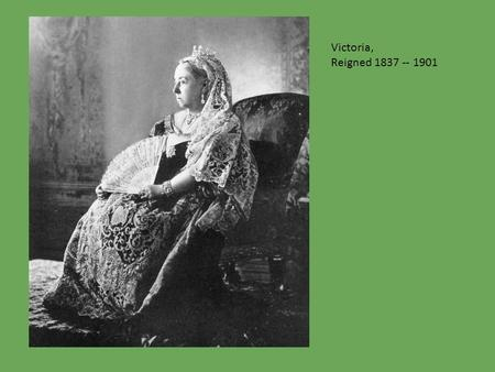 Victoria, Reigned 1837 -- 1901. Victoria, Reigned 1837 – 1901 Her reign was marked by: a)Industrial Growth b)Colonial expansion c)Heightened sense of.