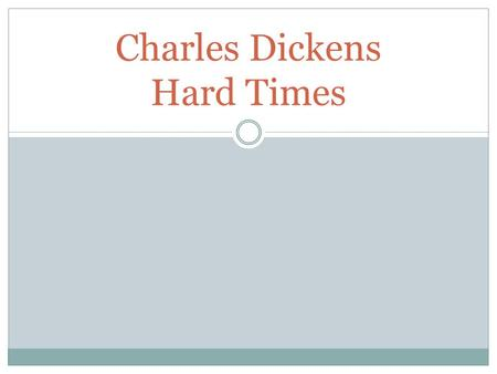 Charles Dickens Hard Times. Victorian times I Economic context: The economy experienced a remarkable transformation during the 19th century. Distribution.