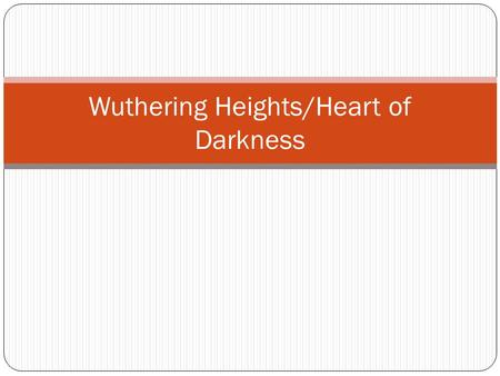 Wuthering Heights/Heart of Darkness. Wuthering Heights Written by Emily Bronte; published in 1847 Gothic Novel - designed to both horrify and fascinate.