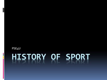 PSE4U. The Greeks and the Romans  Greeks first civilization to actually document their sports  Greeks first to derive an idea of how the pursuit of.