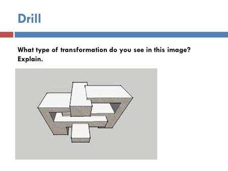 Drill What type of transformation do you see in this image? Explain.