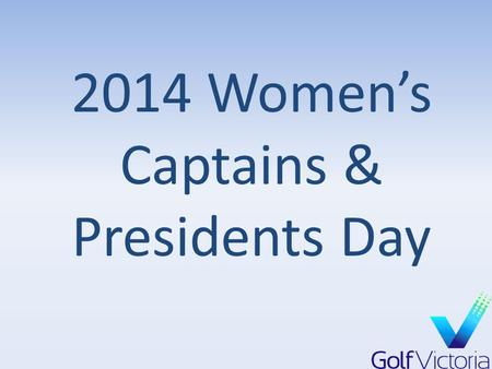 2014 Women's Captains & Presidents Day. Agenda Tournament Handbook Women's Tournaments Information Other GV Tournaments Online Entries Other Services.