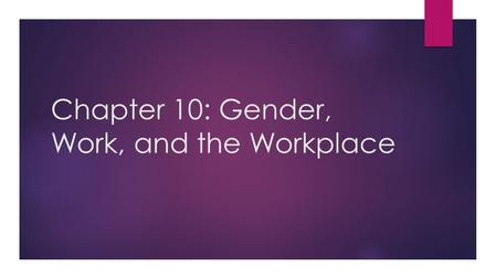 "Chapter 10: Gender, Work, and the Workplace.  colonial women and work  the Civil war and work  the Victorian era  the ""second shift""  Affirmative."