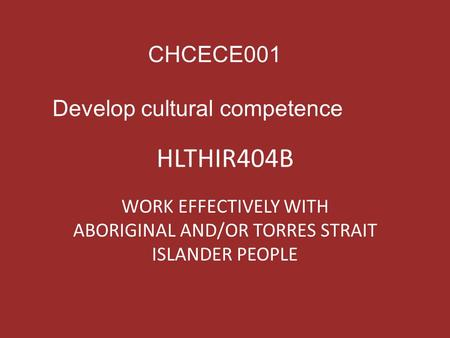 WORK EFFECTIVELY WITH ABORIGINAL AND/OR TORRES STRAIT ISLANDER PEOPLE