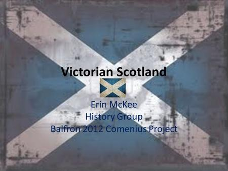 Victorian Scotland Erin McKee History Group Balfron 2012 Comenius Project.