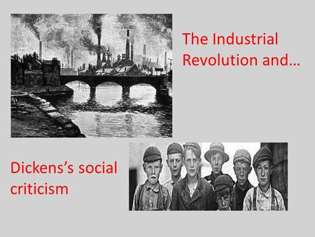 Dickens's social criticism The Industrial Revolution and…