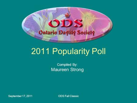 September 17, 2011ODS Fall Classic 2011 Popularity Poll Compiled By: Maureen Strong.