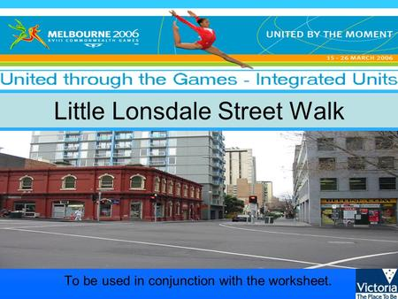 Little Lonsdale Street Walk To be used in conjunction with the worksheet.