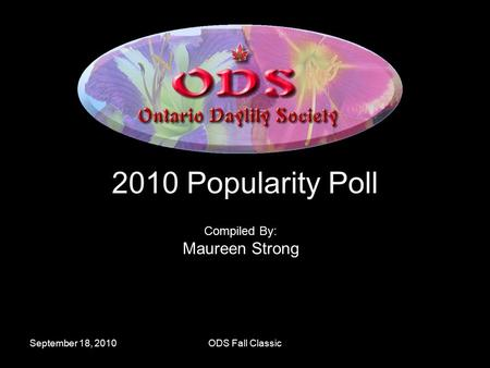 September 18, 2010ODS Fall Classic 2010 Popularity Poll Compiled By: Maureen Strong.