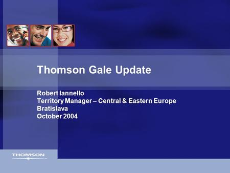 Thomson Gale Update Robert Iannello Territory Manager – Central & Eastern Europe Bratislava October 2004.