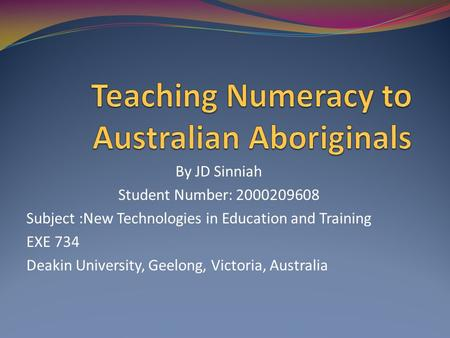 By JD Sinniah Student Number: 2000209608 Subject :New Technologies in Education and Training EXE 734 Deakin University, Geelong, Victoria, Australia.