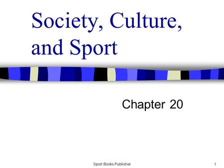 Sport <strong>Books</strong> Publisher1 Society, Culture, and Sport Chapter 20.