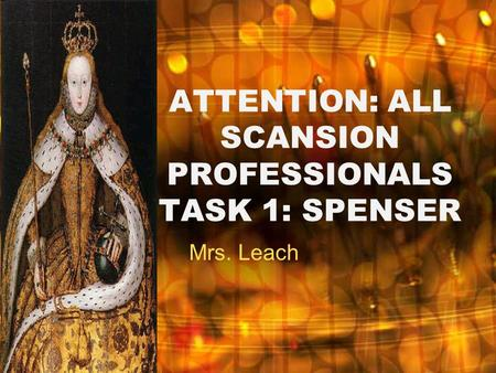ATTENTION: ALL SCANSION PROFESSIONALS TASK 1: SPENSER Mrs. Leach.