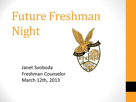 Future Freshman Night Janet Svoboda Freshman Counselor March 12th, 2013.