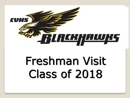 Freshman Visit Class of 2018. What we will cover… Being successful at Citrus Valley High School Graduation Requirements My role in your education Your.