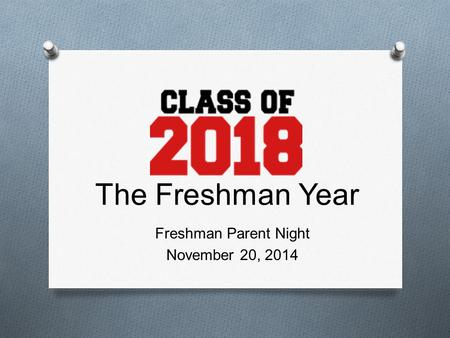 The Freshman Year Freshman Parent Night November 20, 2014.